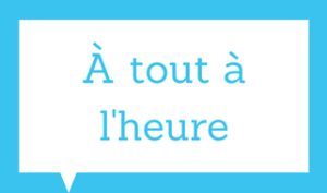 Basic french expressions - À tout à l'heure